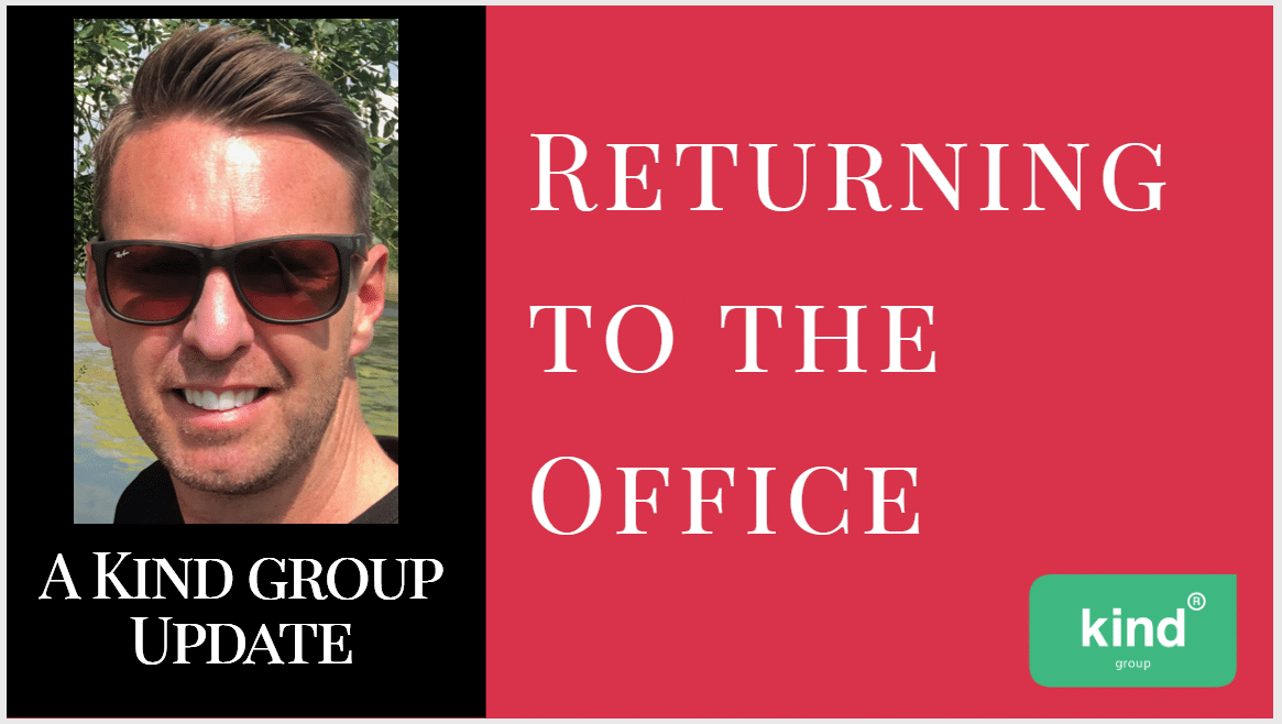 Returning to the Office - a Kind Group update
