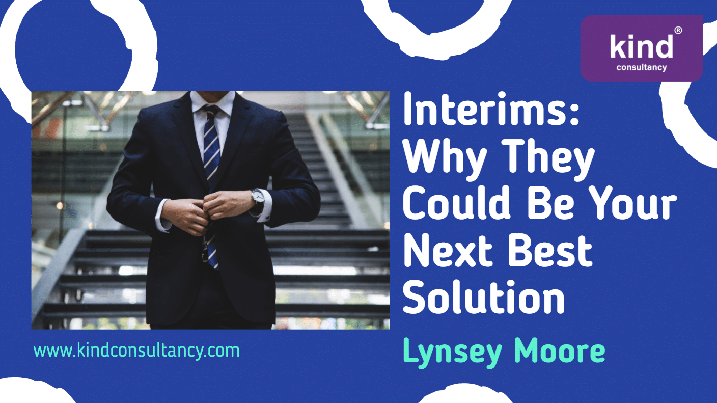 Interims: Why They Could Be Your Next Best Solution