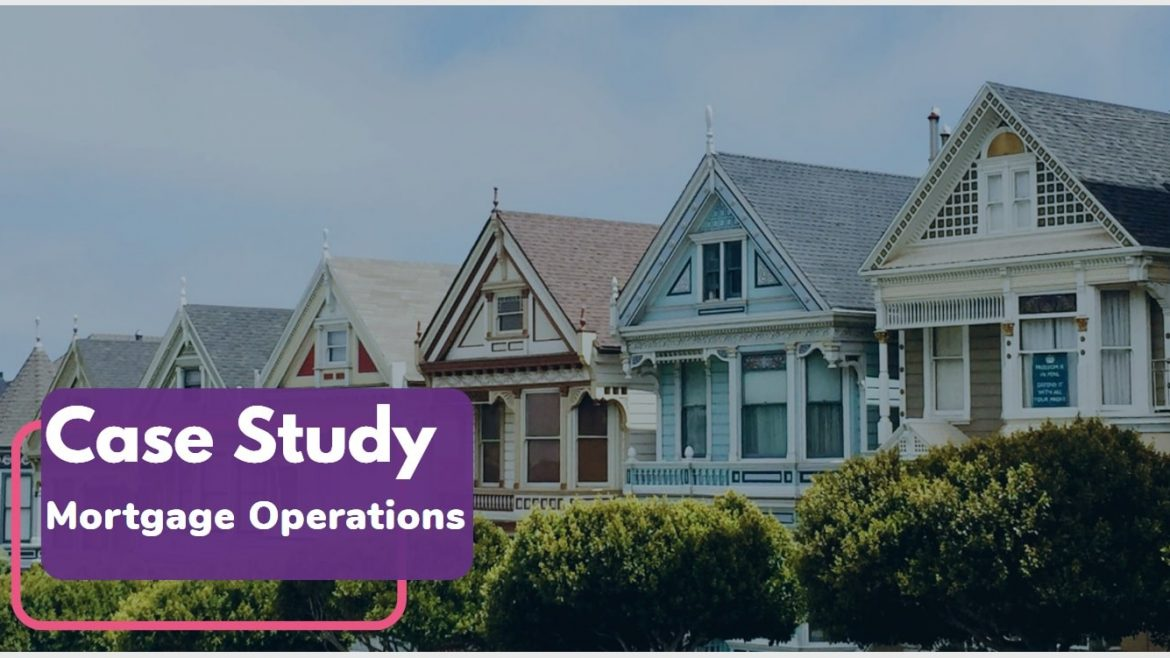 Mortgage Operations Case Study